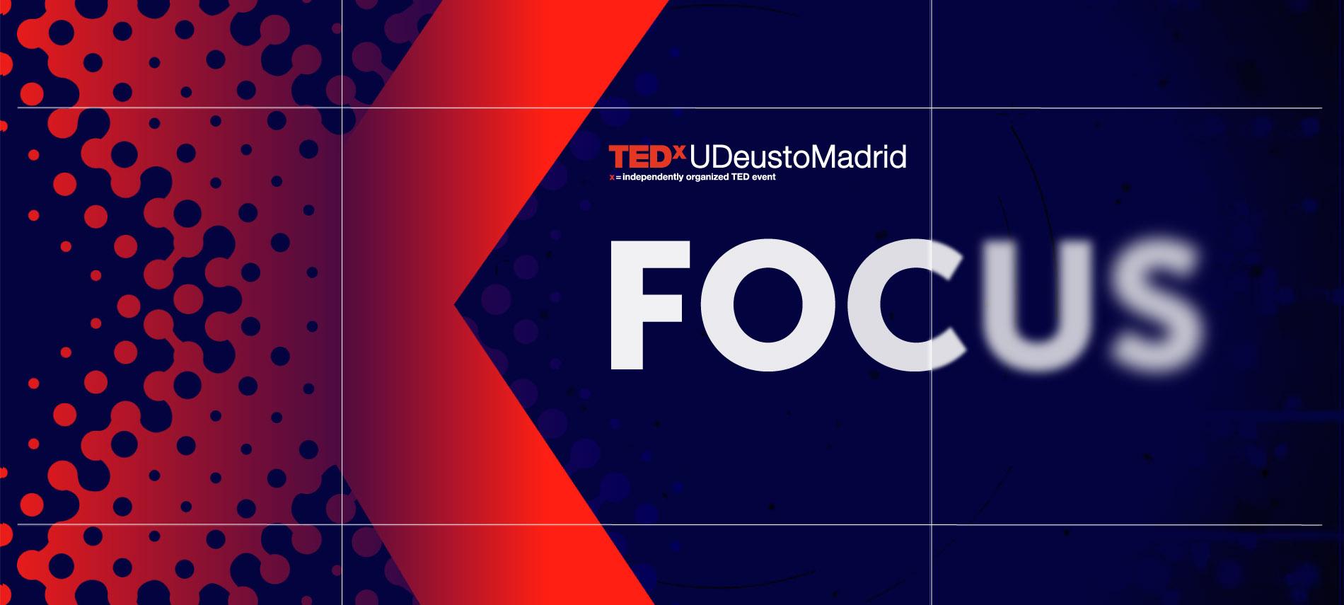 TedxUdeustoMadrid. Focus